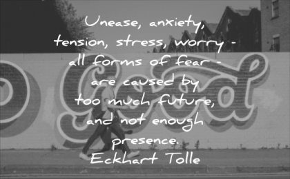 stress quotes unease anxiety tension worry all forms fear caused much future enough presence eckhart tolle wisdom