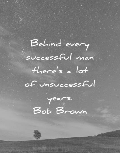 success quotes behind every successful theres unsuccessful years bob brown wisdom