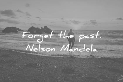 success quotes forget the past nelson mandela wisdom quotes