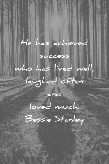 success quotes he has achieved who has lived well laughed often and loved much bessie stanley wisdom quotes