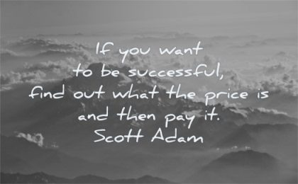 success quotes you want successful find out what price then pay scott adams wisdom nature