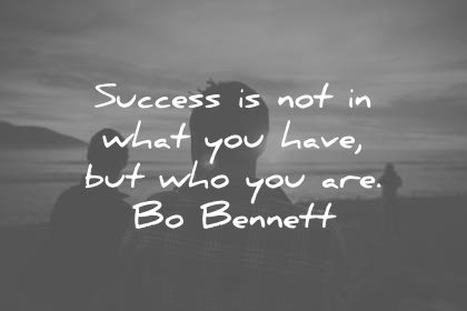 success quotes success is not in what you have but who you are bo bonnet wisdom quotes