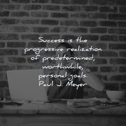 success quotes progressive realization predetermined worthwhile personal goals paul meyer wisdom laptop