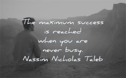 success quotes maximum reached when never busy nassim nicholas taleb wisdom man sitting nature mountain