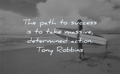 success quotes path take massive determined action tony robbins wisdom beach surf