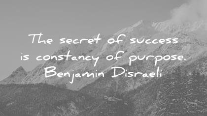 success quotes secret consistency purpose benjamin disraeli wisdom