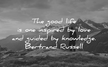 good life one inspired love guided knowledge bertrand russell wisdom nature mountains
