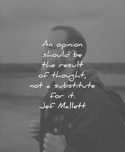 thinking quotes opinion should result thought substitute jef mallett wisdom man