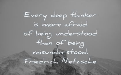 thinking quotes every deep thinker more afraid being understood misunderstood friedrich nietzsche wisdom man rocks mountains solitude