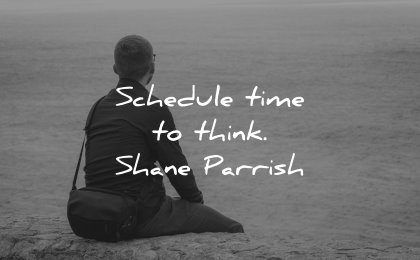 thinking quotes schedule time think shane parrish wisdom man sitting