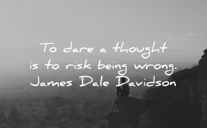 thinking quotes dare thought risk being wrong james dale davidson wisdom woman sitting nature