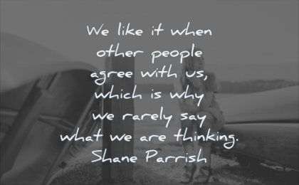 thinking quotes like when other people agree with which why rarely say what shane parrish wisdom woman