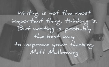 thinking quotes writing most important thing probably best way improve matt mullenweg wisdom