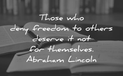 those who deny freedom others deserve themselves abraham lincoln wisdom books