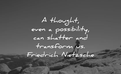 thought of the day thought even possibility can shatter transform us friedrich nietzsche wisdom nature mountain person