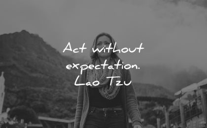 thought of the day act without expectation lao tzu wisdom woman smiling