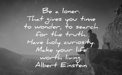 thought of the day loner gives time wonder search truth have holy curiosity make life worth living albert einstein wisdom nature