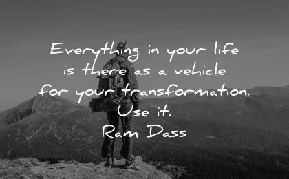thought of the day everything life there vehicle your transformation ram dass wisdom man nature mountains
