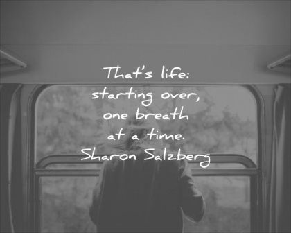 thought of the day thats life starting over one breath time sharon salzberg wisdom