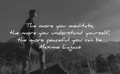 thought of the day more you meditate understand yourself peaceful maxime lagace wisdom man nature