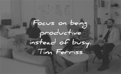 tim ferriss quotes focus being productive instead busy wisdom people meeting