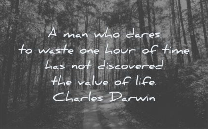 time quotes man who dares waste one hour discovered value life charles darwin wisdom forest path nature