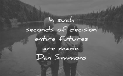 time quotes such seconds decision entire futures are made dan simmons wisdom couple lake water nature
