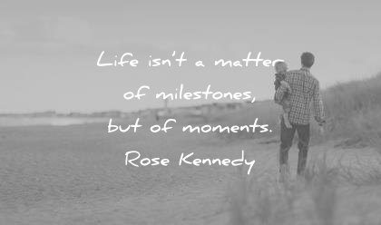 time quotes life isnt matter milestones moments rose kennedy wisdom