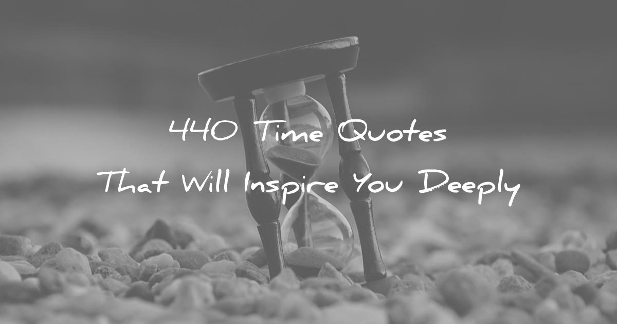 440 Time Quotes That Will Inspire You Deeply