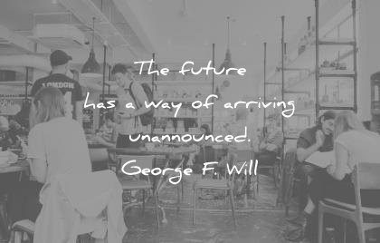 time quotes future arriving unannounced george will wisdom