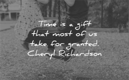 time quotes gift that most take granted cheryl richardson wisdom kids playing