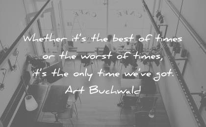 time quotes whether best times worst only art buchwald wisdom