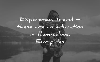 travel quotes experience there education themselves euripides wisdom woman