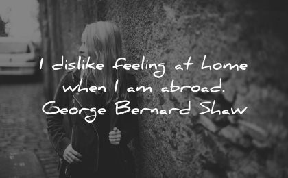 travel quotes dislike feeling home when have abroad george bernard shaw wisdom woman wall