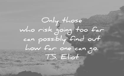 travel quotes only those who risk goint too far can possibly find out how one go ts eliot wisdom