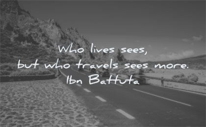 travel quotes who lives sees but travels more ibn battuta wisdom road