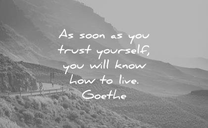 trust quotes soon you yourself you will know how live johann wolfgang von goethe wisdom