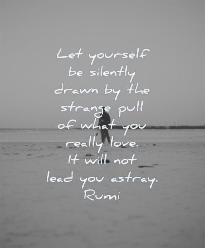 trust quotes yourself silently drawn strange pull what really love will lead astray rumi wisdom