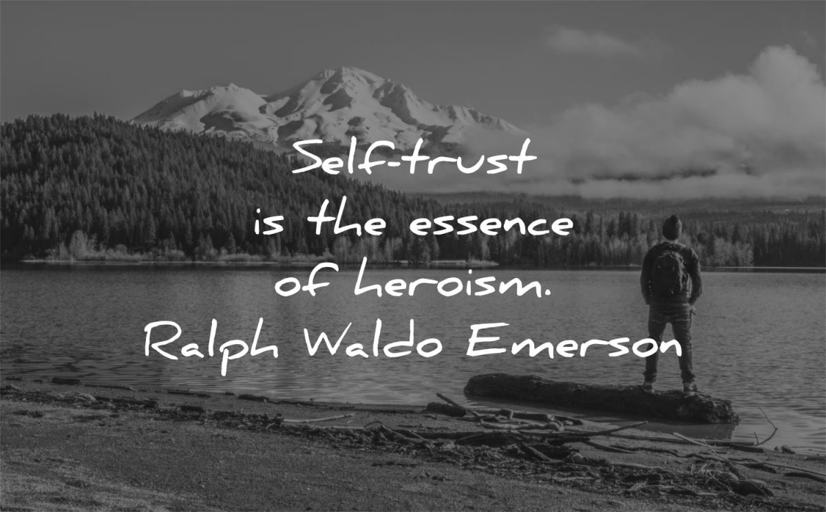 trust quotes self essence heroism ralph waldo emerson wisdom quotes man nature mountains water