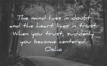 trust quotes mind lives doubt heart lives suddenly become centered osho wisdom path nature