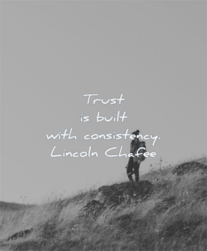 trust quotes built consistency lincoln chafee wisdom