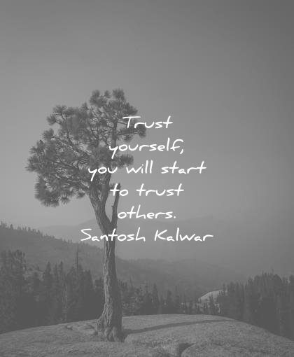 trust quotes yourself you will start others santosh kalwar wisdom