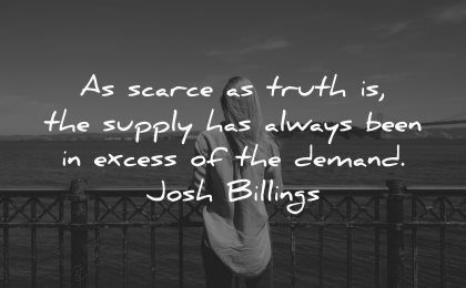 truth quotes scarce supply has always been excess demand josh billings wisdom woman