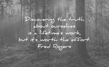 truth quotes discovering about ourselves lifetimes work its worth effort fred rogers wisdom
