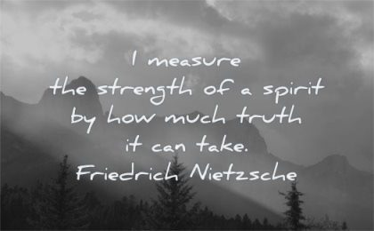 truth quotes measure strength spirit how much can take friedrich nietzsche wisdom nature