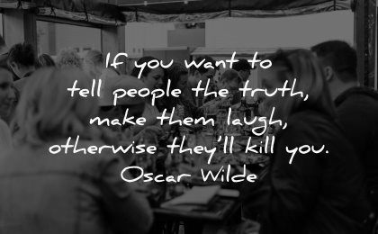 truth quotes tell people make laugh otherwise kill you oscar wilde wisdom table dinner