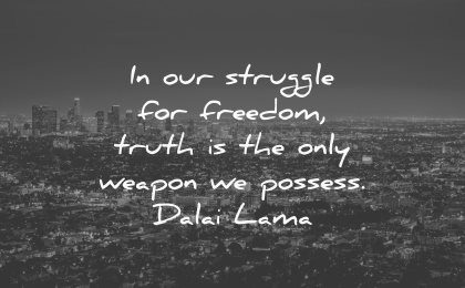 truth quotes struggle freedom only weapon possess dalai lama wisdom city los angeles