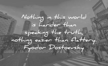 truth quotes world harder speaking nothing easier flattery fyodor dostoevsky wisdom