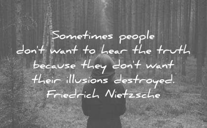 truth quotes sometimes people dont want hear because they their illusions destroyed friedrich nietzsche wisdom