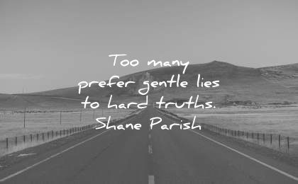 truth quotes too many people prefer gentle lies hard truths shane parrish wisdom